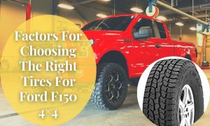 Factors for Choosing the Right Tires for Ford F150 4×4