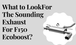 What to Look For The Sounding Exhaust for F150 Ecoboost