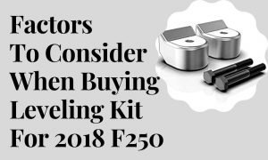 Factors to Consider When Buying Leveling Kit for 2018 F250