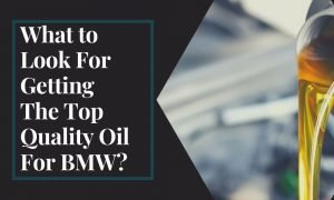 What to Look for Getting the Top Quality Oil for BMW